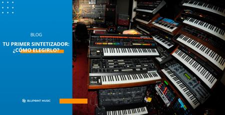 Tu primer sintetizador: ¿Cómo elegirlo?